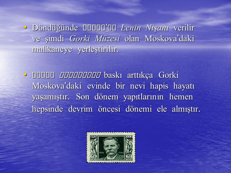 ÖLÜMÜ ÖLÜMÜ Oğlunun Mayıs 1935' deki ani ölümünü takiben Gorki de, 1936 yılında haziran ayında öldü.