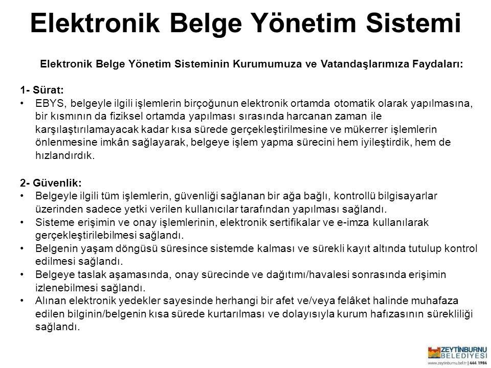 Elektronik Belge Yönetim Sistemi Zeytinburnu Belediyesi Elektronik Belge Yönetim Sisteminin Kurumumuza ve Vatandaşlarımıza Faydaları: 1- Sürat: EBYS,