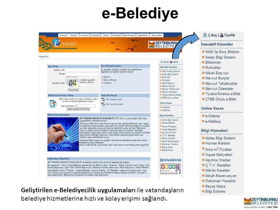Zeytinburnu Belediyesi e-Belediye Geliştirilen e-Belediyecilik uygulamaları ile vatandaşların belediye hizmetlerine hızlı ve kolay erişimi sağlandı.