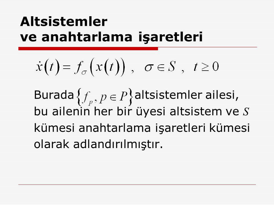 Altsistemler ve anahtarlama işaretleri Burada altsistemler ailesi, bu ailenin her bir üyesi altsistem ve S kümesi anahtarlama işaretleri kümesi olarak adlandırılmıştır.