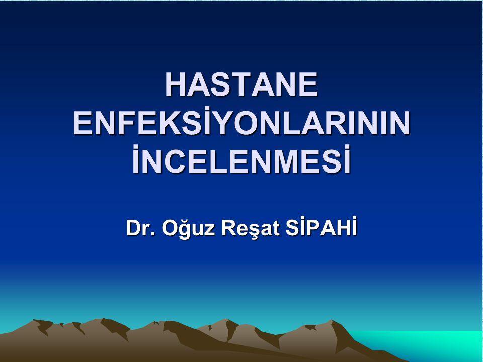 HASTANE ENFEKSİYONLARININ İNCELENMESİ Dr. Oğuz Reşat SİPAHİ