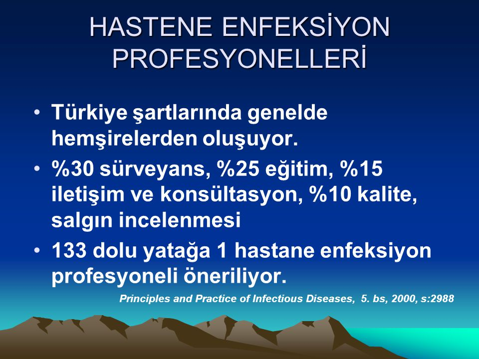 HASTENE ENFEKSİYON PROFESYONELLERİ Türkiye şartlarında genelde hemşirelerden oluşuyor. %30 sürveyans, %25 eğitim, %15 iletişim ve konsültasyon, %10 ka