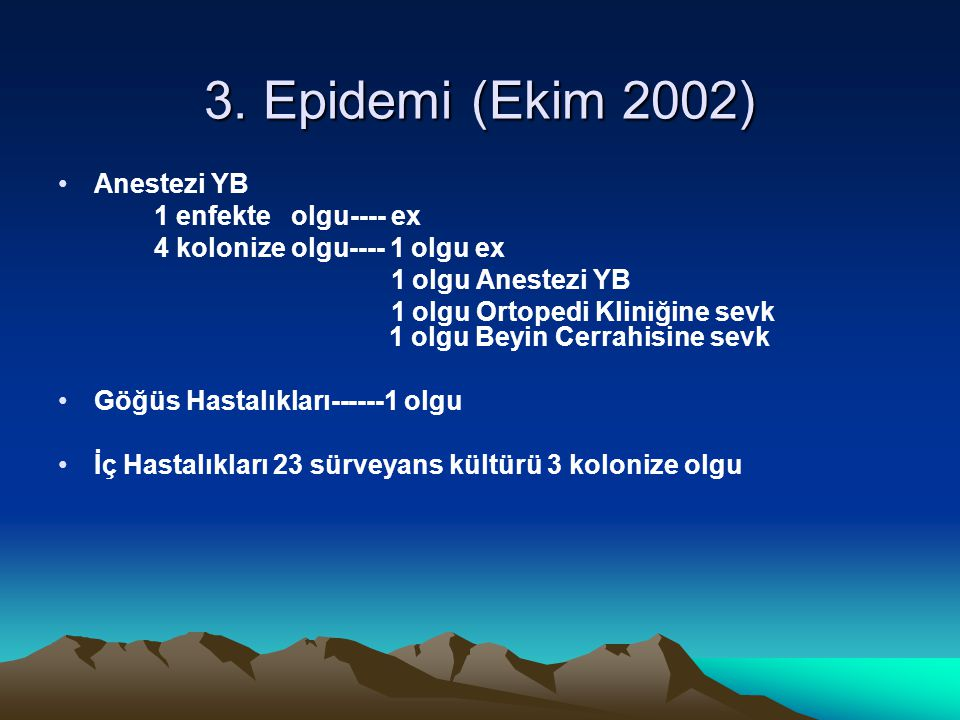 3. Epidemi (Ekim 2002) Anestezi YB 1 enfekte olgu---- ex 4 kolonize olgu---- 1 olgu ex 1 olgu Anestezi YB 1 olgu Ortopedi Kliniğine sevk 1 olgu Beyin