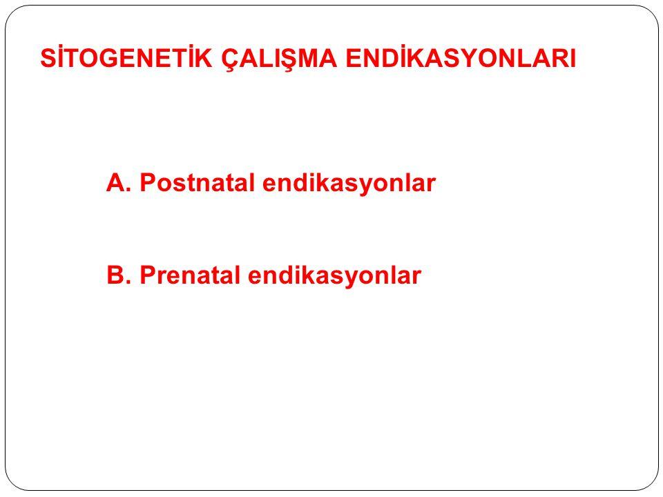 SİTOGENETİK ÇALIŞMA ENDİKASYONLARI A. Postnatal endikasyonlar B. Prenatal endikasyonlar