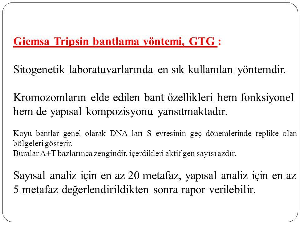 Giemsa Tripsin bantlama yöntemi, GTG : Sitogenetik laboratuvarlarında en sık kullanılan yöntemdir. Kromozomların elde edilen bant özellikleri hem fonk