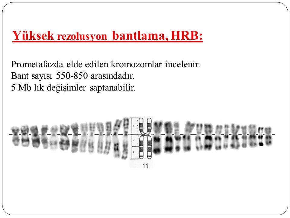 Yüksek rezolusyon bantlama, HRB: Prometafazda elde edilen kromozomlar incelenir. Bant sayısı 550-850 arasındadır. 5 Mb lık değişimler saptanabilir.