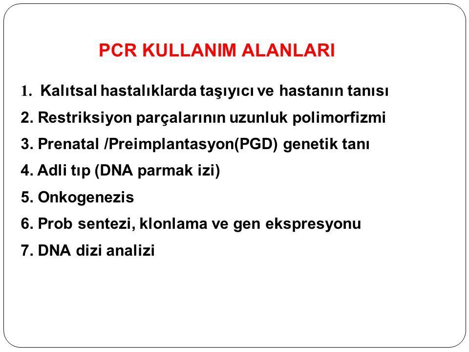 PCR KULLANIM ALANLARI 1. Kalıtsal hastalıklarda taşıyıcı ve hastanın tanısı 2. Restriksiyon parçalarının uzunluk polimorfizmi 3. Prenatal /Preimplanta