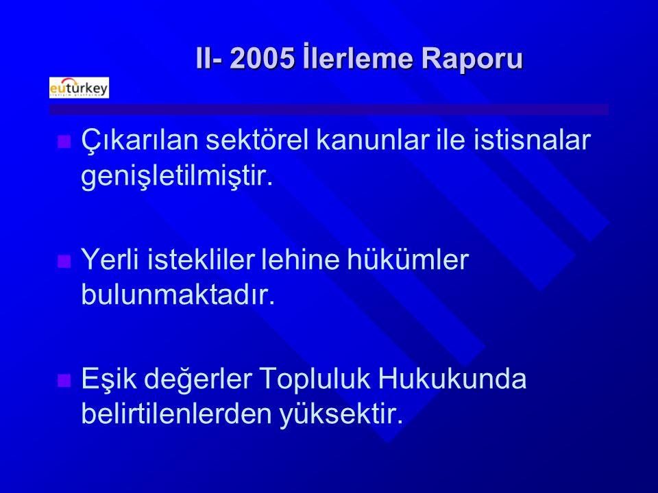 II- 2005 İlerleme Raporu Çıkarılan sektörel kanunlar ile istisnalar genişletilmiştir.