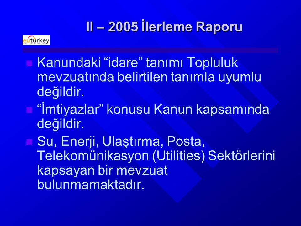 II – 2005 İlerleme Raporu Kanundaki idare tanımı Topluluk mevzuatında belirtilen tanımla uyumlu değildir.