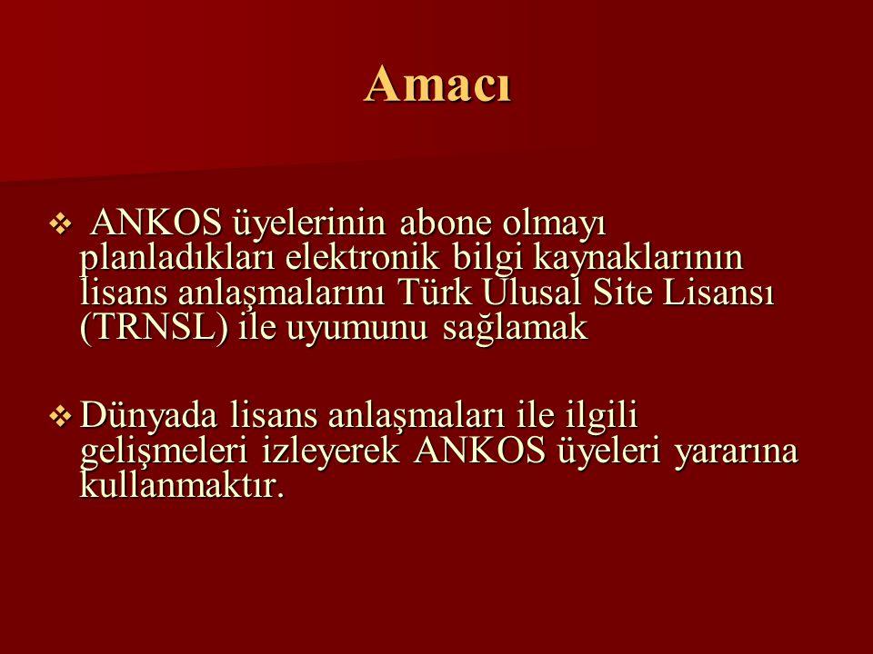 Amacı  ANKOS üyelerinin abone olmayı planladıkları elektronik bilgi kaynaklarının lisans anlaşmalarını Türk Ulusal Site Lisansı (TRNSL) ile uyumunu sağlamak  Dünyada lisans anlaşmaları ile ilgili gelişmeleri izleyerek ANKOS üyeleri yararına kullanmaktır.
