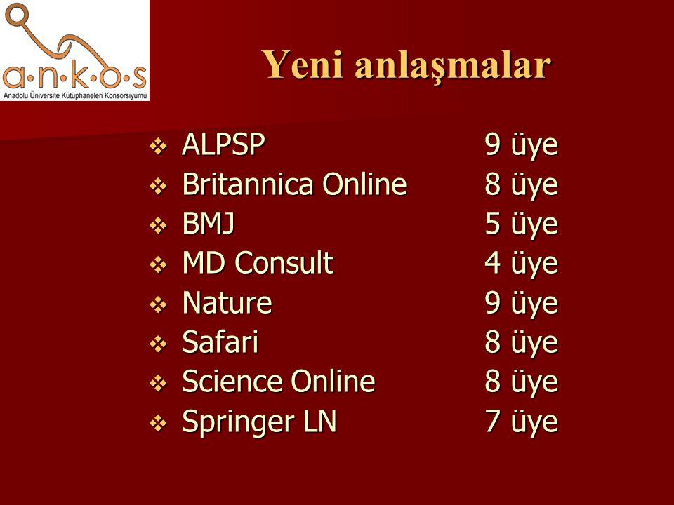 Yeni anlaşmalar  ALPSP9 üye  Britannica Online8 üye  BMJ5 üye  MD Consult4 üye  Nature 9 üye  Safari8 üye  Science Online8 üye  Springer LN7 üye