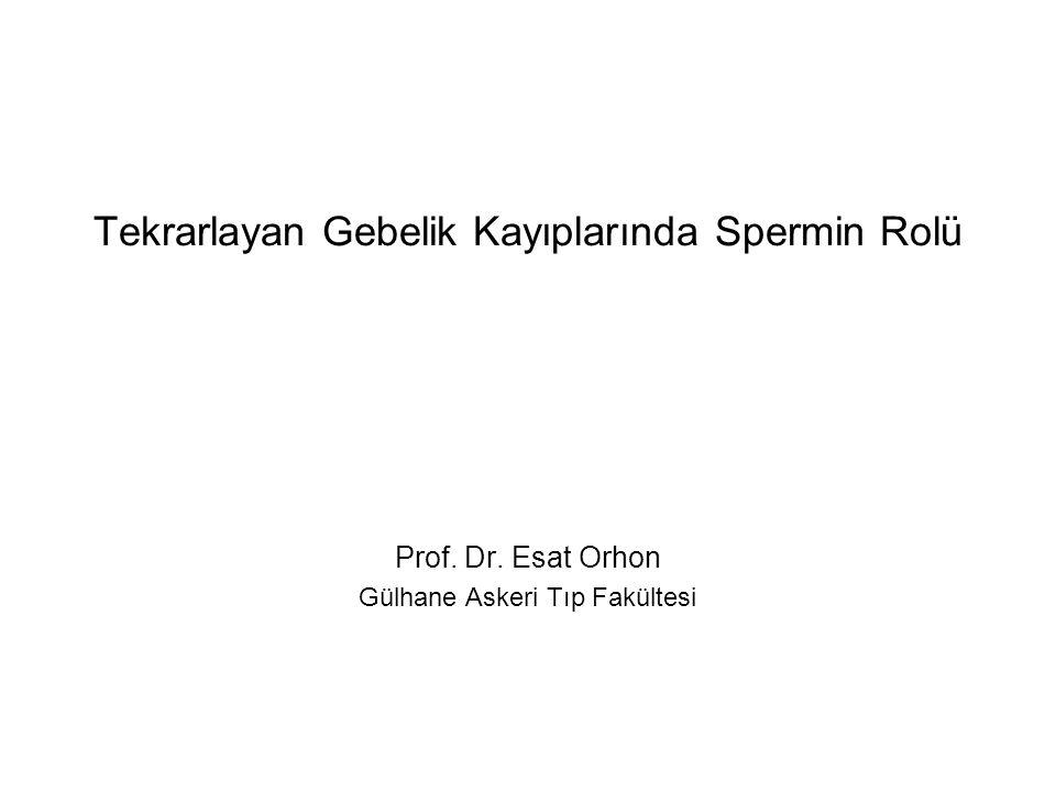 Tekrarlayan Gebelik Kayıplarında Spermin Rolü Prof. Dr. Esat Orhon Gülhane Askeri Tıp Fakültesi