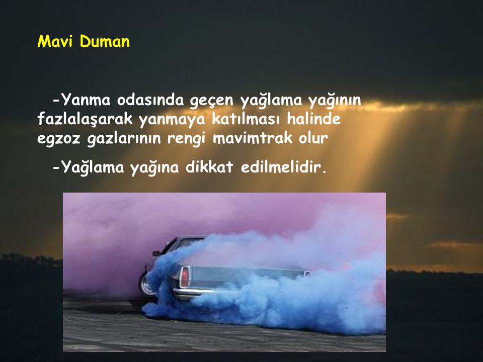 Mavi Duman -Yanma odasında geçen yağlama yağının fazlalaşarak yanmaya katılması halinde egzoz gazlarının rengi mavimtrak olur -Yağlama yağına dikkat e