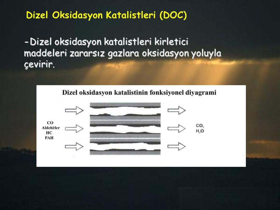 Dizel oksidasyon katalistleri kirletici maddeleri zararsız gazlara oksidasyon yoluyla çevirir. -Dizel oksidasyon katalistleri kirletici maddeleri zara