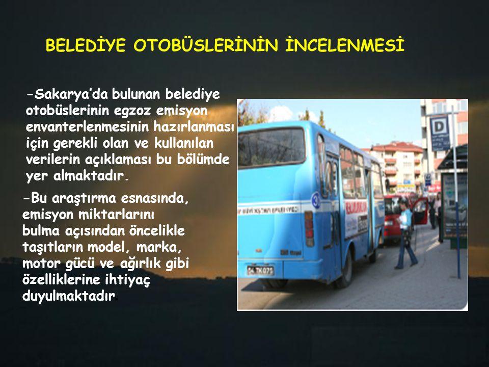 BELEDİYE OTOBÜSLERİNİN İNCELENMESİ -Sakarya'da bulunan belediye otobüslerinin egzoz emisyon envanterlenmesinin hazırlanması için gerekli olan ve kulla