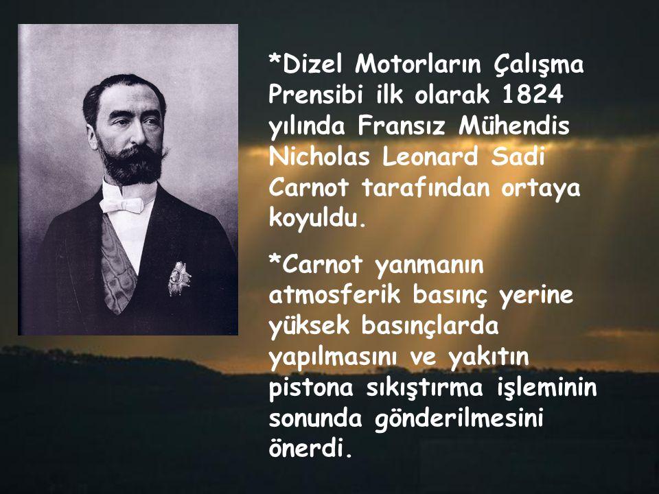 *Dizel Motorların Çalışma Prensibi ilk olarak 1824 yılında Fransız Mühendis Nicholas Leonard Sadi Carnot tarafından ortaya koyuldu. *Carnot yanmanın a