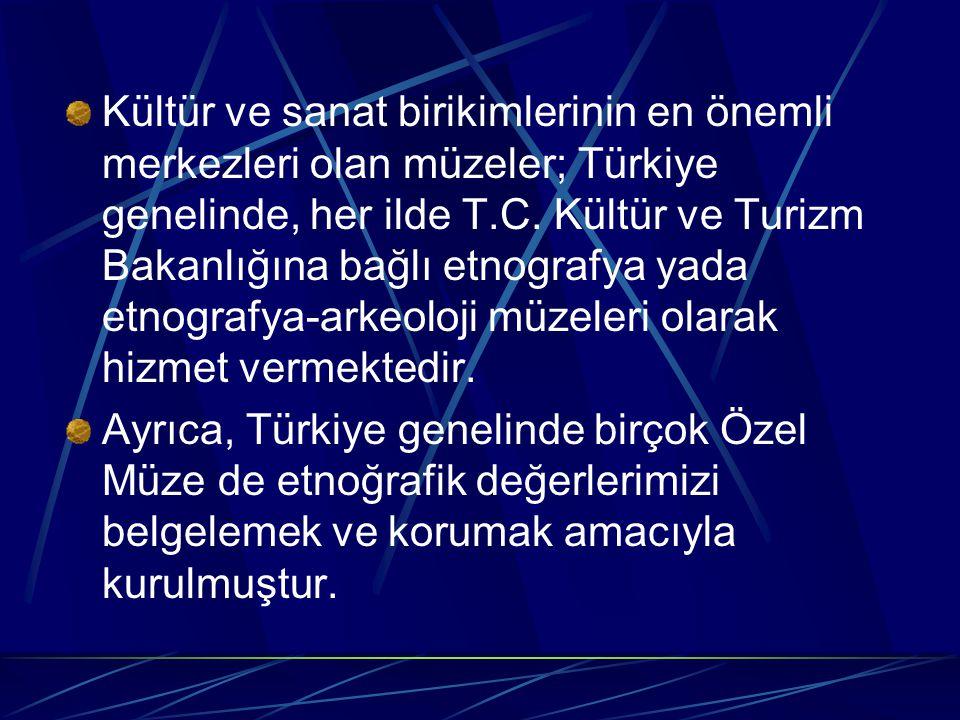 Kültür ve sanat birikimlerinin en önemli merkezleri olan müzeler; Türkiye genelinde, her ilde T.C.