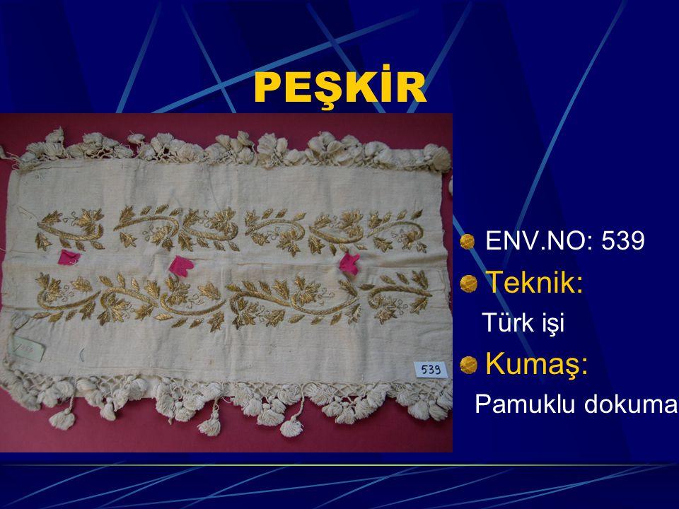 PEŞKİR ENV.NO: 539 Teknik: Türk işi Kumaş: Pamuklu dokuma