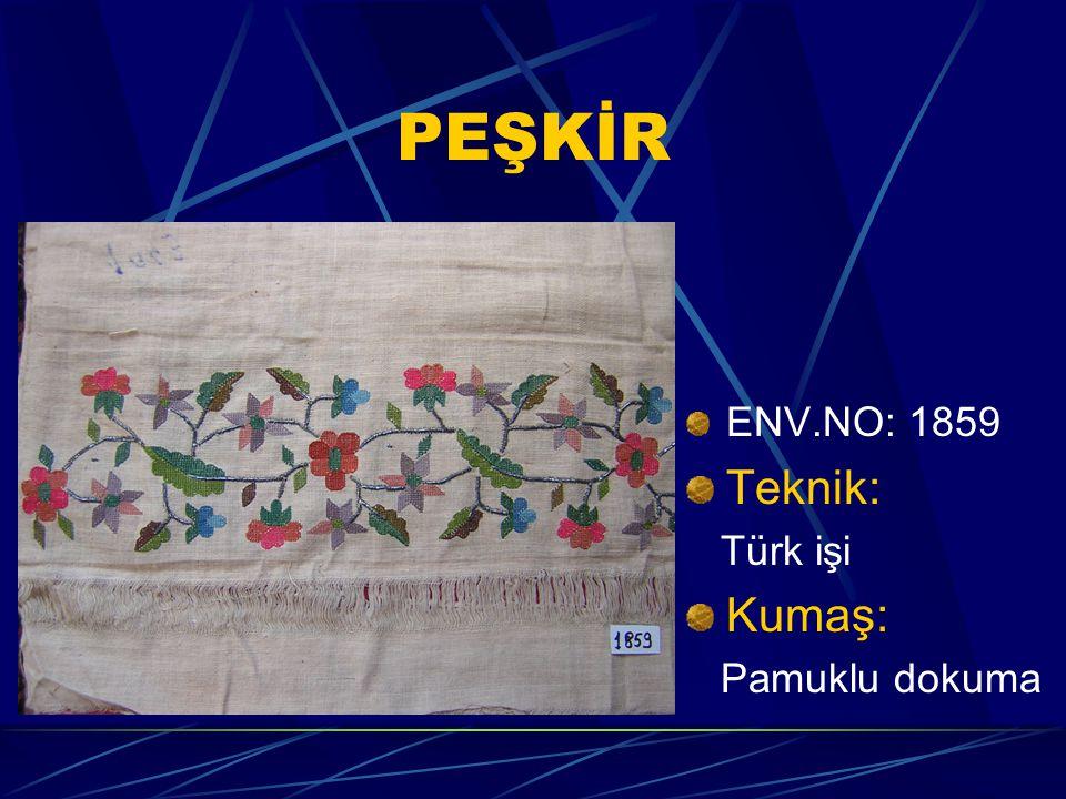 PEŞKİR ENV.NO: 1859 Teknik: Türk işi Kumaş: Pamuklu dokuma