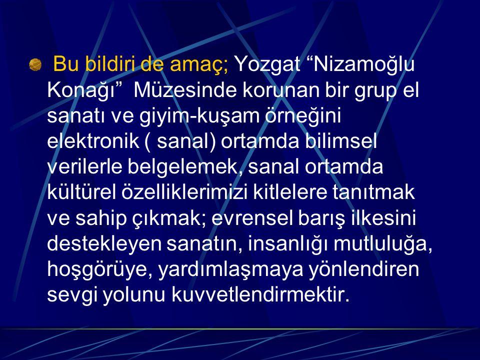 GİYİM KUŞAM ÖRNEKLERİ Yozgat Müzesin de tespit edilen kadın giysileri; salta, cepken, şalvar, üçetek ve bindallı örnekleridir.