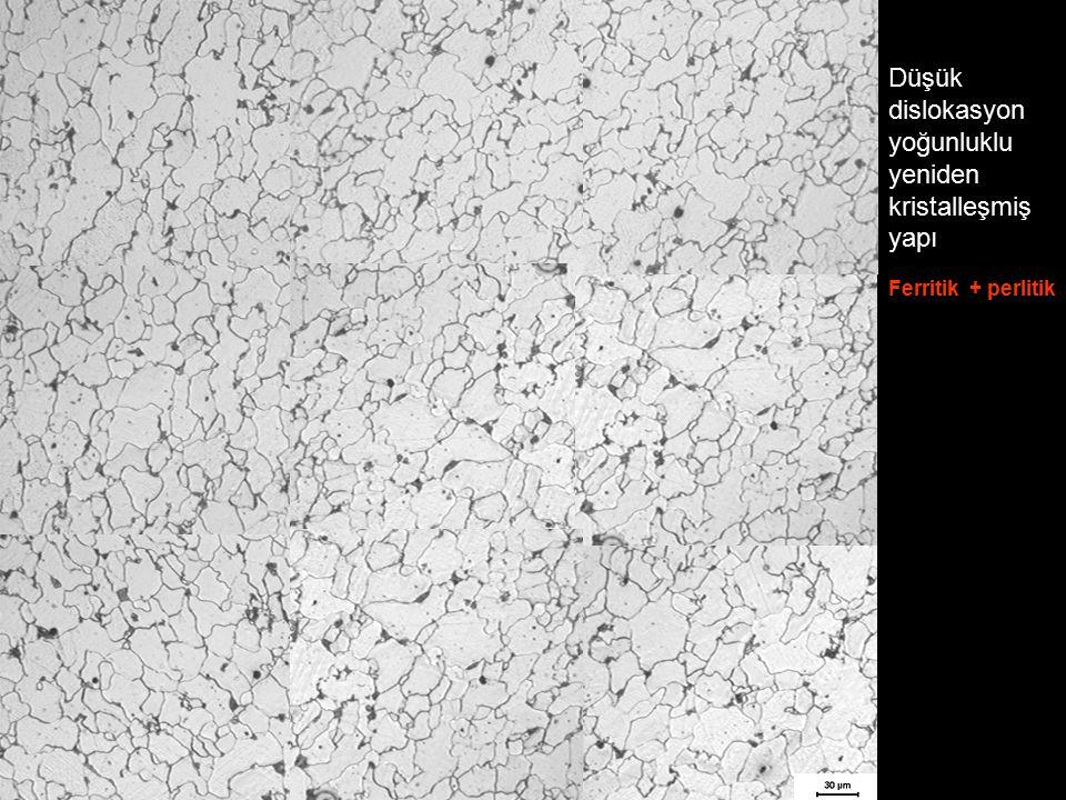 Düşük dislokasyon yoğunluklu yeniden kristalleşmiş yapı Ferritik + perlitik