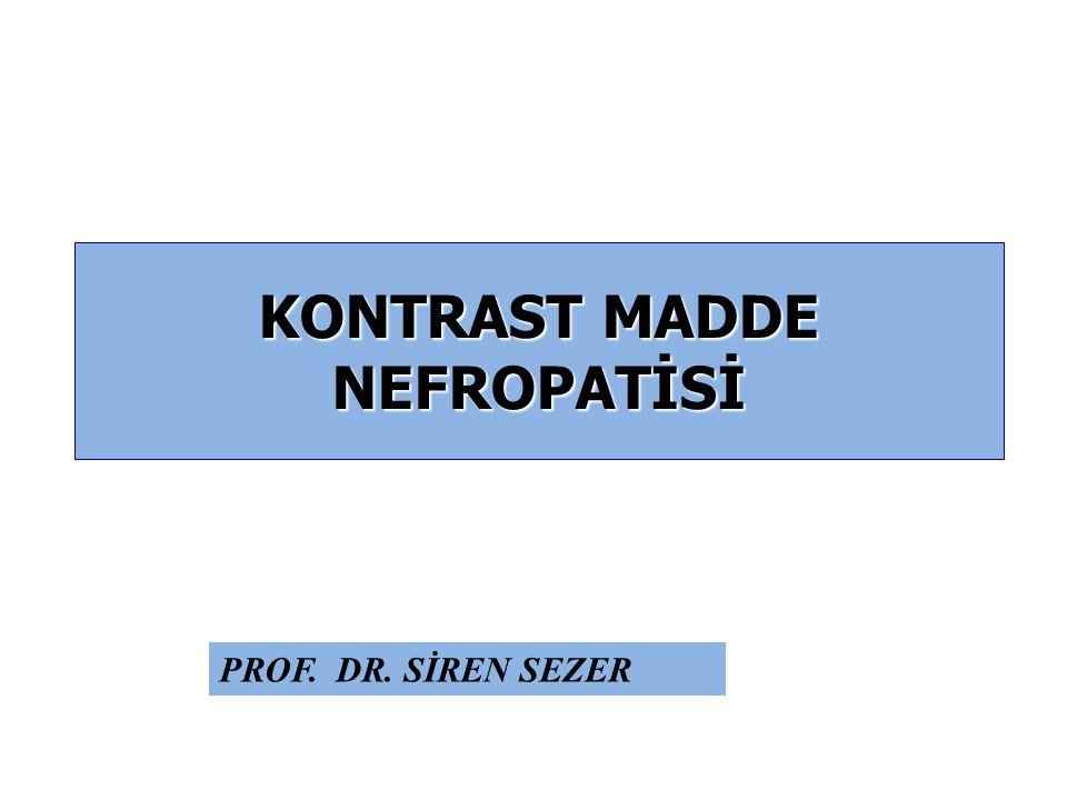 KONTRAST MADDE NEFROPATİSİ PROF. DR. SİREN SEZER