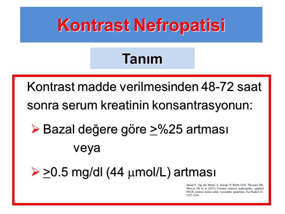 Kontrast madde verilmesinden 48-72 saat sonra serum kreatinin konsantrasyonun:  Bazal değere göre >%25 artması veya  >0.5 mg/dl (44  mol/L) artması