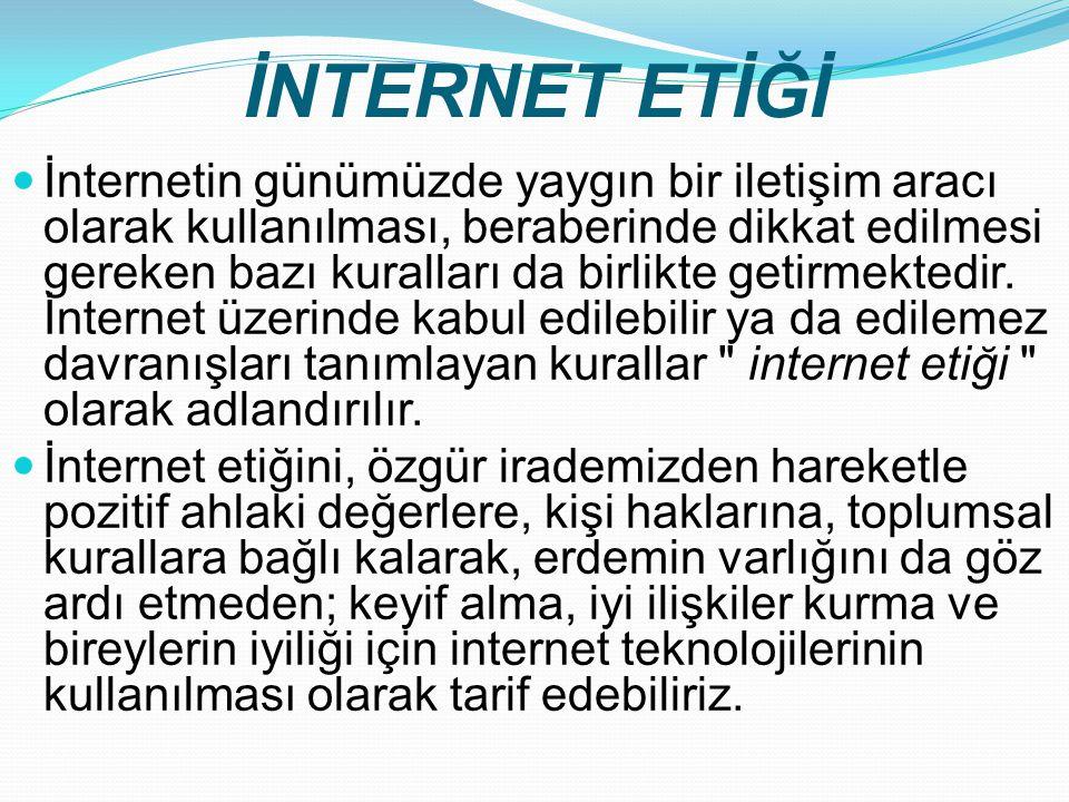 İNTERNET ETİĞİ İnternetin günümüzde yaygın bir iletişim aracı olarak kullanılması, beraberinde dikkat edilmesi gereken bazı kuralları da birlikte geti