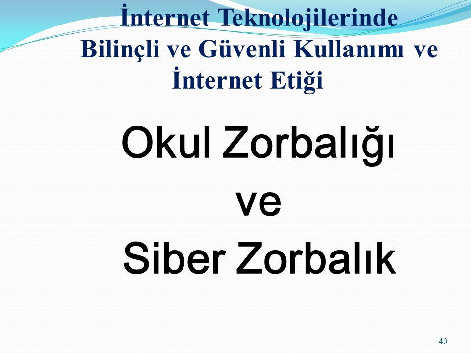 40 İnternet Teknolojilerinde Bilinçli ve Güvenli Kullanımı ve İnternet Etiği Okul Zorbalığı ve Siber Zorbalık