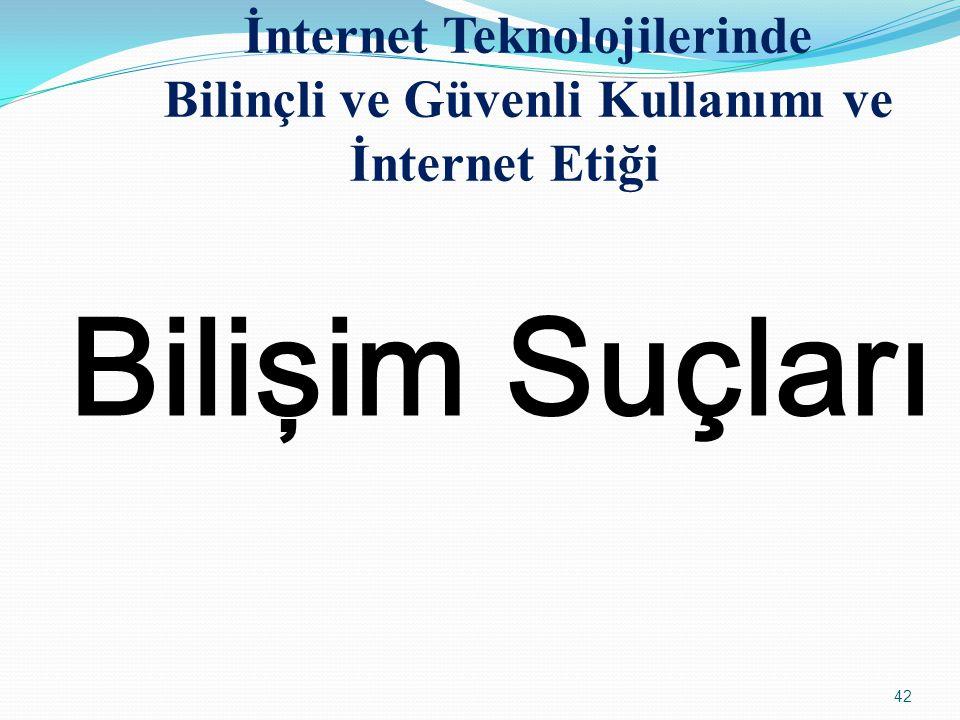 42 Bilişim Suçları İnternet Teknolojilerinde Bilinçli ve Güvenli Kullanımı ve İnternet Etiği