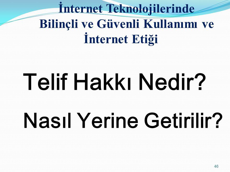 46 Telif Hakkı Nedir? Nasıl Yerine Getirilir? İnternet Teknolojilerinde Bilinçli ve Güvenli Kullanımı ve İnternet Etiği