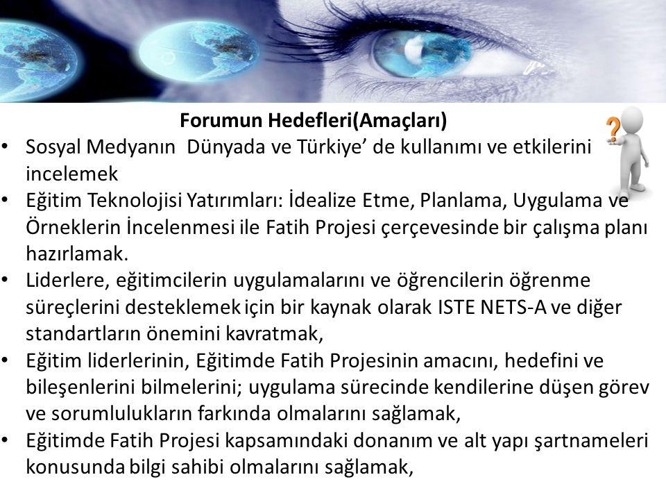 Forumun Hedefleri(Amaçları) Sosyal Medyanın Dünyada ve Türkiye' de kullanımı ve etkilerini incelemek Eğitim Teknolojisi Yatırımları: İdealize Etme, Pl
