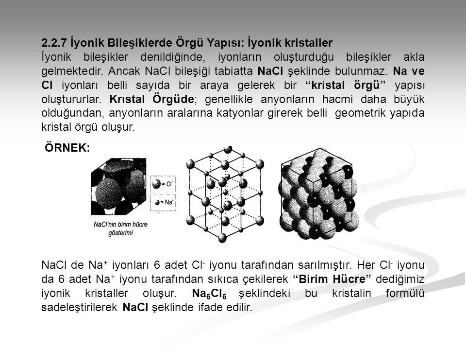 2.2.7 İyonik Bileşiklerde Örgü Yapısı: İyonik kristaller İyonik bileşikler denildiğinde, iyonların oluşturduğu bileşikler akla gelmektedir. Ancak NaCl