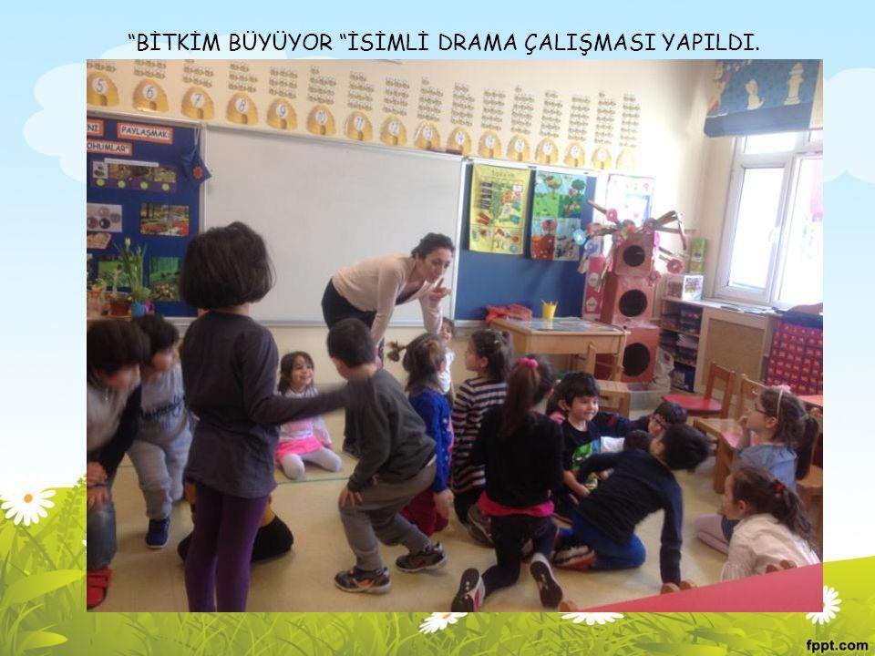"""""""BİTKİM BÜYÜYOR """"İSİMLİ DRAMA ÇALIŞMASI YAPILDI."""