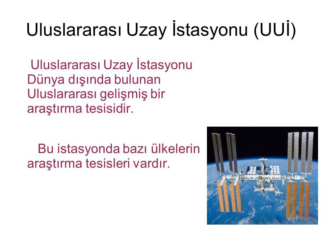 Uluslararası Uzay İstasyonu (UUİ) Uluslararası Uzay İstasyonu Dünya dışında bulunan Uluslararası gelişmiş bir araştırma tesisidir. Bu istasyonda bazı