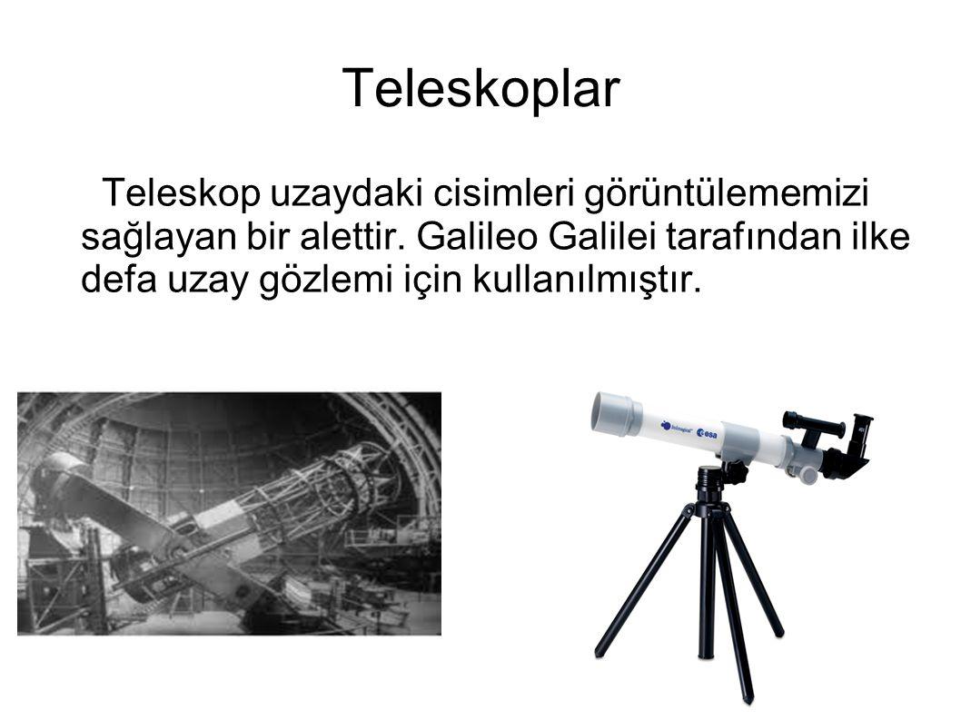 Teleskoplar Teleskop uzaydaki cisimleri görüntülememizi sağlayan bir alettir. Galileo Galilei tarafından ilke defa uzay gözlemi için kullanılmıştır.