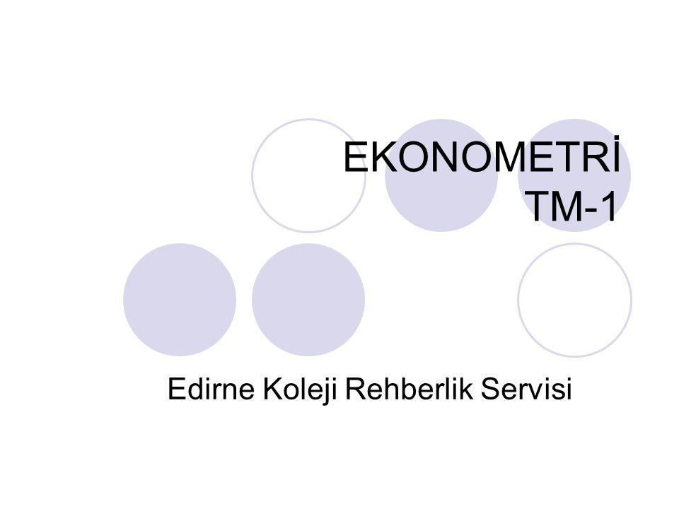 EKONOMETRİ TM-1 Edirne Koleji Rehberlik Servisi