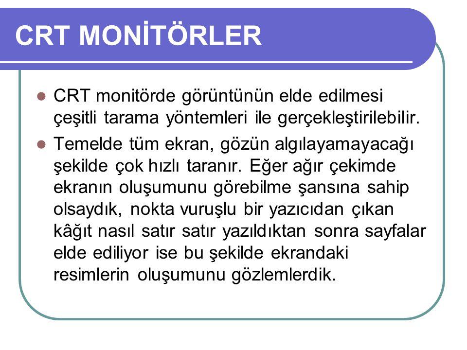 CRT MONİTÖRLER CRT monitörde görüntünün elde edilmesi çeşitli tarama yöntemleri ile gerçekleştirilebilir. Temelde tüm ekran, gözün algılayamayacağı şe