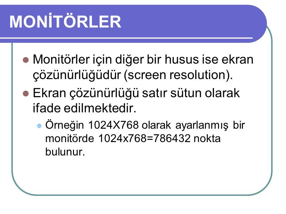 MONİTÖRLER Monitörler için diğer bir husus ise ekran çözünürlüğüdür (screen resolution). Ekran çözünürlüğü satır sütun olarak ifade edilmektedir. Örne