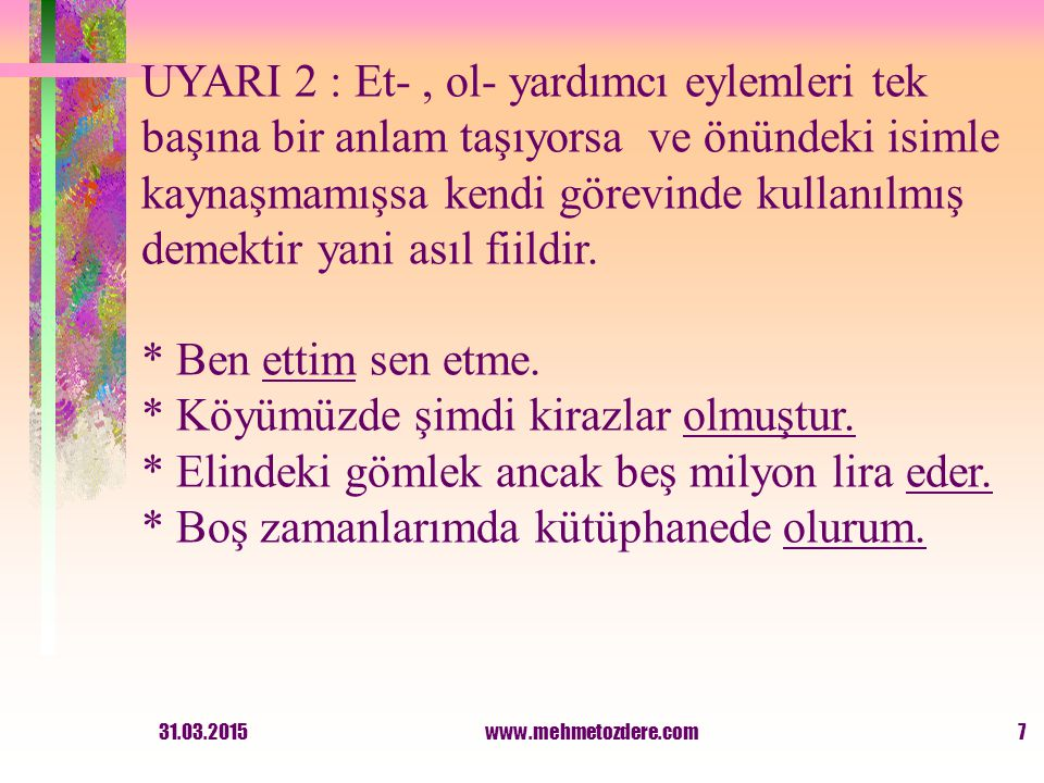 8 B) ÖZEL ( KURALLI ) BİRLEŞİK FİİLLER: İki fiilin birleşmesi yoluyla oluşur.