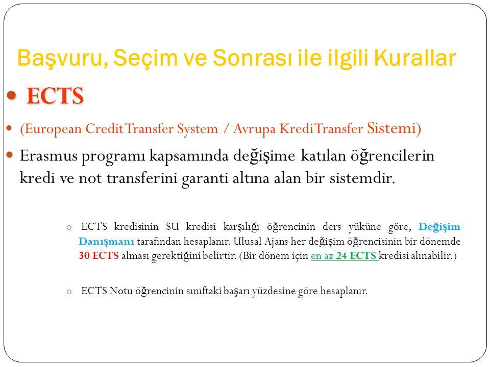 Başvuru, Seçim ve Sonrası ile ilgili Kurallar ECTS ECTS (European Credit Transfer System / Avrupa Kredi Transfer Sistemi) Erasmus programı kapsamında de ğ i ş ime katılan ö ğ rencilerin kredi ve not transferini garanti altına alan bir sistemdir.