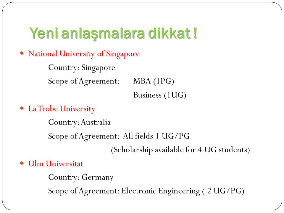 Yeni anlaşmalara dikkat ! National University of Singapore National University of Singapore Country: Singapore Scope of Agreement:MBA (1PG) Business (