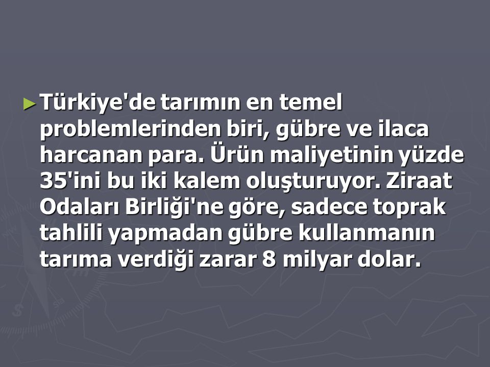 ► Türkiye de tarımın en temel problemlerinden biri, gübre ve ilaca harcanan para.