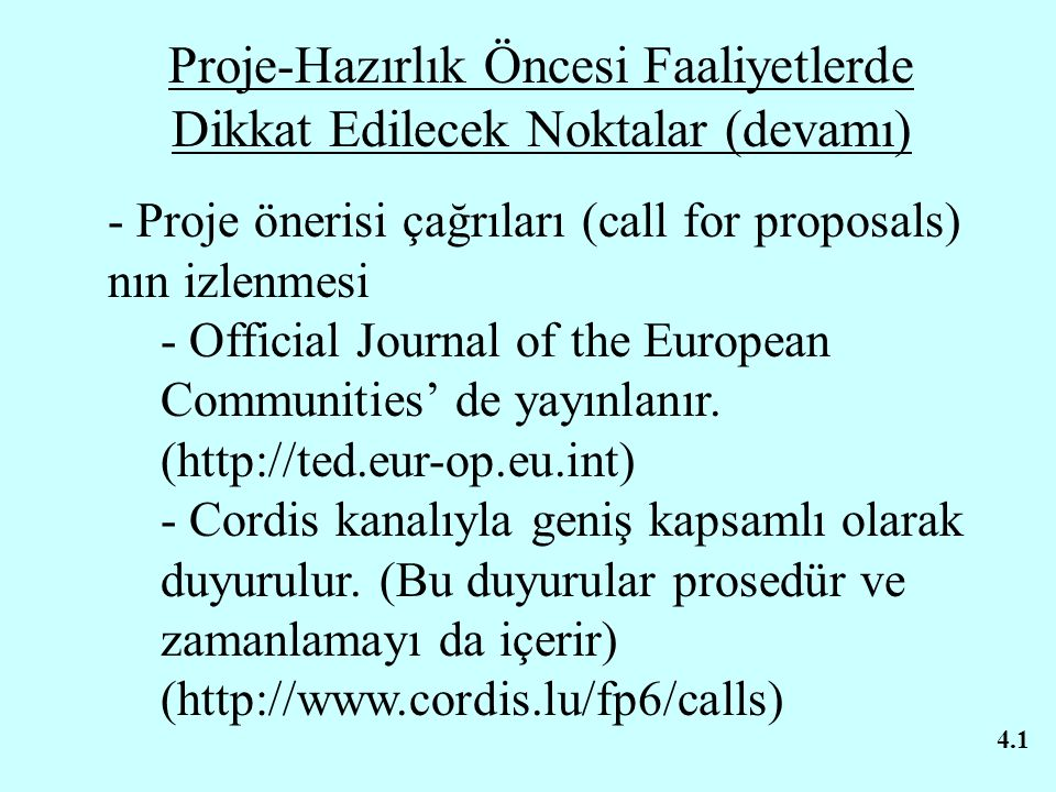 Proje-Hazırlık Öncesi Faaliyetlerde Dikkat Edilecek Noktalar (devamı) - Proje önerisi çağrıları (call for proposals) nın izlenmesi - Official Journal of the European Communities' de yayınlanır.