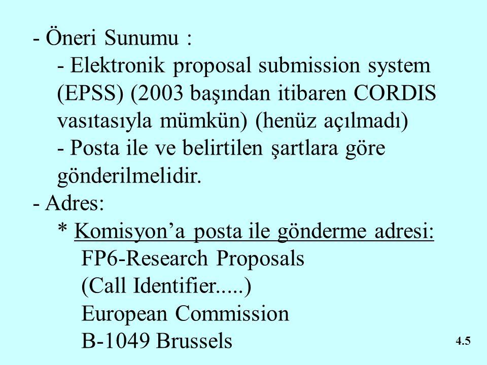 - Öneri Sunumu : - Elektronik proposal submission system (EPSS) (2003 başından itibaren CORDIS vasıtasıyla mümkün) (henüz açılmadı) - Posta ile ve belirtilen şartlara göre gönderilmelidir.
