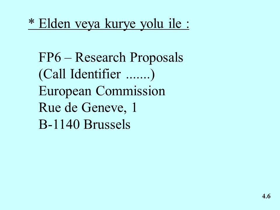 * Elden veya kurye yolu ile : FP6 – Research Proposals (Call Identifier.......) European Commission Rue de Geneve, 1 B-1140 Brussels 4.6