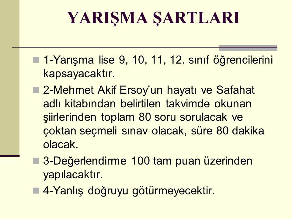 YARIŞMA ŞARTLARI 1-Yarışma lise 9, 10, 11, 12. sınıf öğrencilerini kapsayacaktır. 2-Mehmet Akif Ersoy'un hayatı ve Safahat adlı kitabından belirtilen