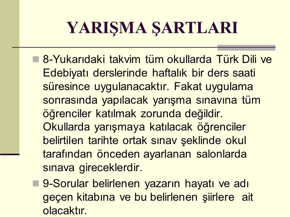 YARIŞMA ŞARTLARI 8-Yukarıdaki takvim tüm okullarda Türk Dili ve Edebiyatı derslerinde haftalık bir ders saati süresince uygulanacaktır. Fakat uygulama