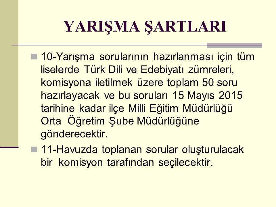 YARIŞMA ŞARTLARI 10-Yarışma sorularının hazırlanması için tüm liselerde Türk Dili ve Edebiyatı zümreleri, komisyona iletilmek üzere toplam 50 soru haz