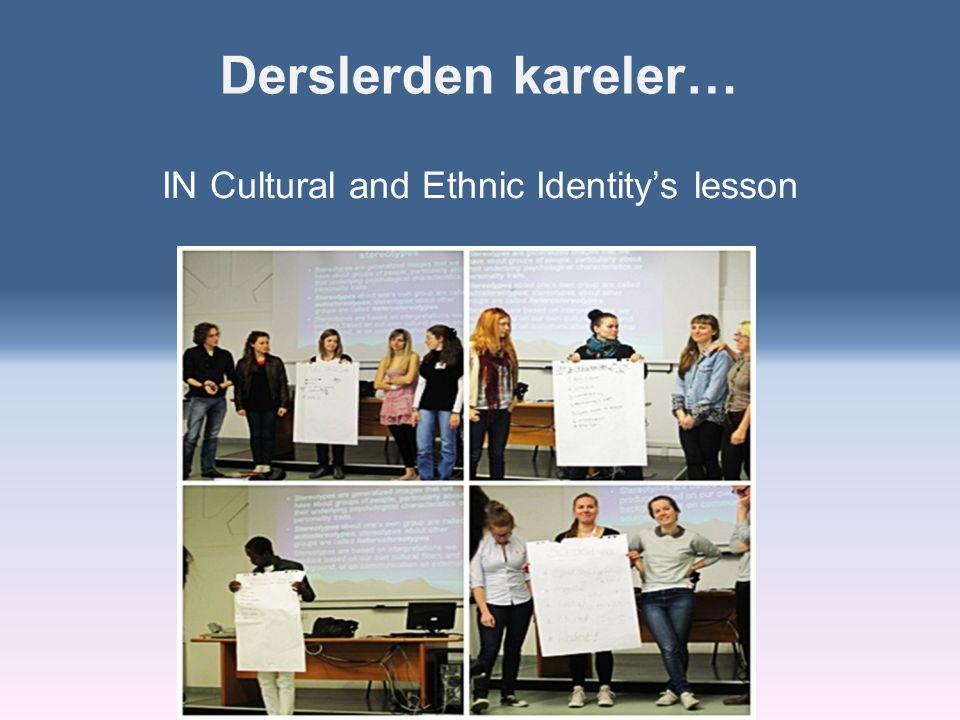 Derslerden kareler… IN Cultural and Ethnic Identity's lesson
